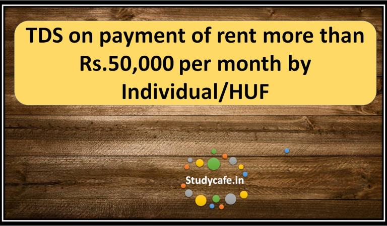 TDS on payment of rent more than Rs. 50,000 per month by Individual/HUF