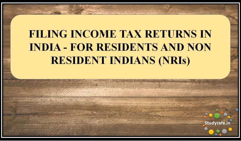 FILING INCOME TAX RETURNS IN INDIA – FOR RESIDENTS & NON RESIDENT INDIANS