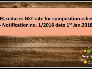 CBEC reduces GST rate for composition scheme - Notification no. 1/2018