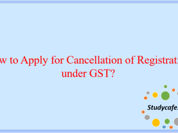 How to Apply for Cancellation of Registration under GST?