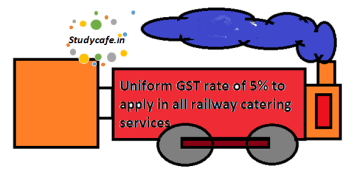 Uniform GST rate of 5% to apply in all railway catering services