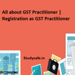 All about GST Practitioner | Registration as GST Practitioner