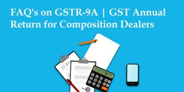 FAQ's on GSTR-9A | GST Annual Return for Composition Dealers