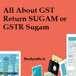 All About GST Return SUGAM or GSTR Sugam