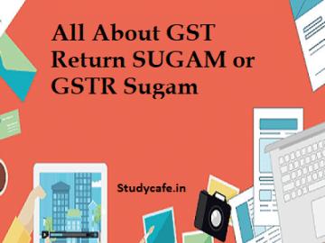 All About GST Return SUGAM or GSTR Sugam