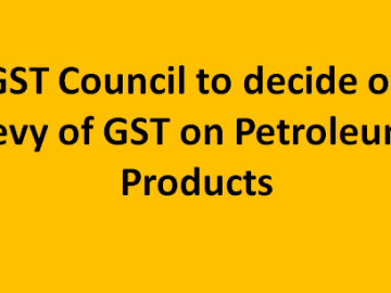 GST Council to decide on levy of GST on Petroleum Products