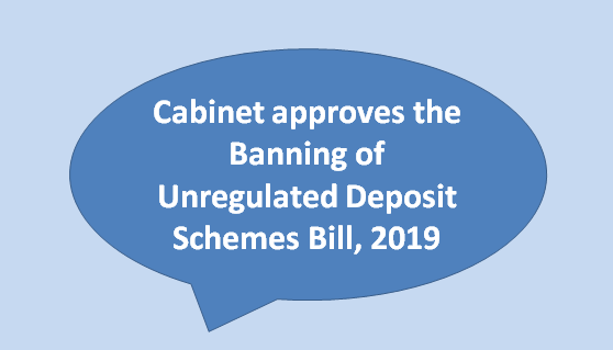 Cabinet approves the Banning of Unregulated Deposit Schemes Bill, 2019