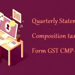 Quarterly Statement by Composition taxpayers Form GST CMP-08