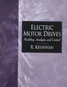 Electric Motor Drives Modeling, Analysis, and Control By R. Krishnan