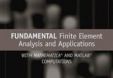 Fundamental Finite Element Analysis and Applications with Mathematica and Matlab Computations By M. Asghar Bhatti