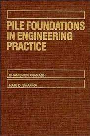 Pile Foundations in Engineering Practice By S Prakash and Hari D Sharma