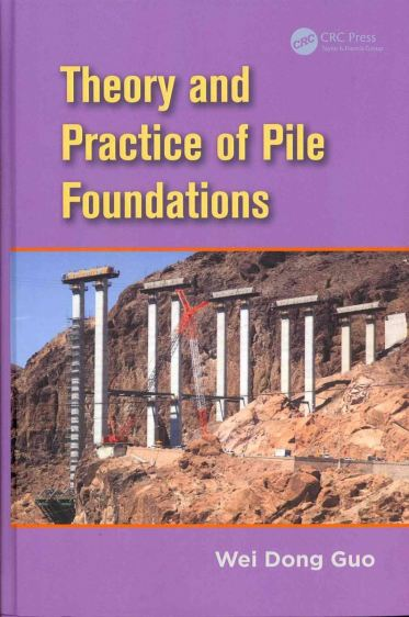 Theory and Practice of Pile Foundations By Wei Dong Guo Book