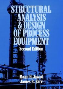 Structural Analysis and Design of Process Equipment By Maan H. Jawad and James R. Farr