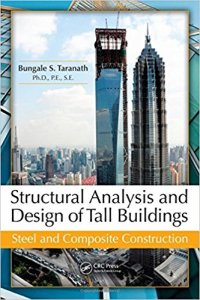 Structural Analysis and Design of Tall Buildings – Steel and Composite Construction By Bungale S. Taranath