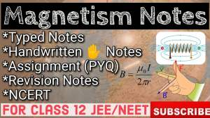 Magnetism Notes ||Best Notes for IIT-JEE,NEET -Typed,Handwritten,NCERT || PDF Format Available |