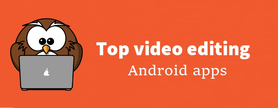 Top 5 amazing Video editor apps for android