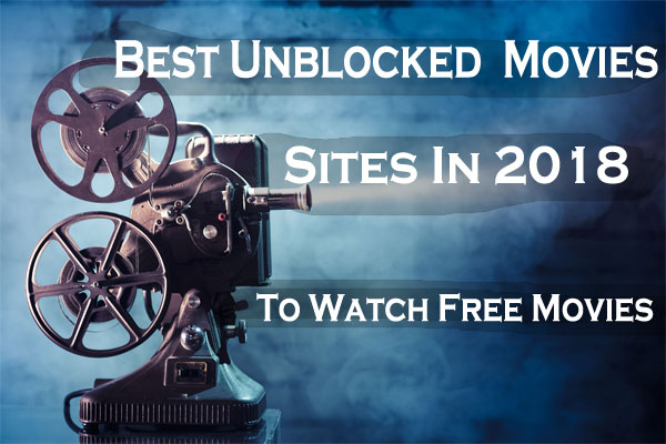 105+ Best Unblocked Movies Sites In 2019 To Watch Movies