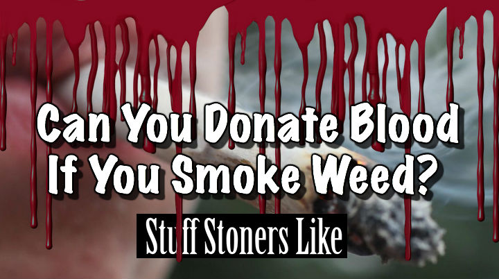 can you donate blood if you smoke weed