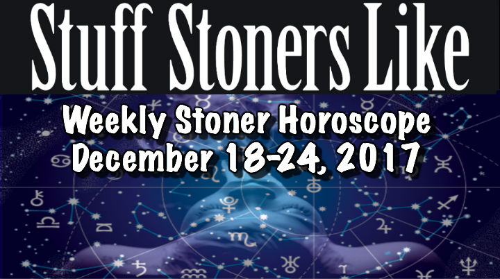 STONER HOROSCOPE 12-18