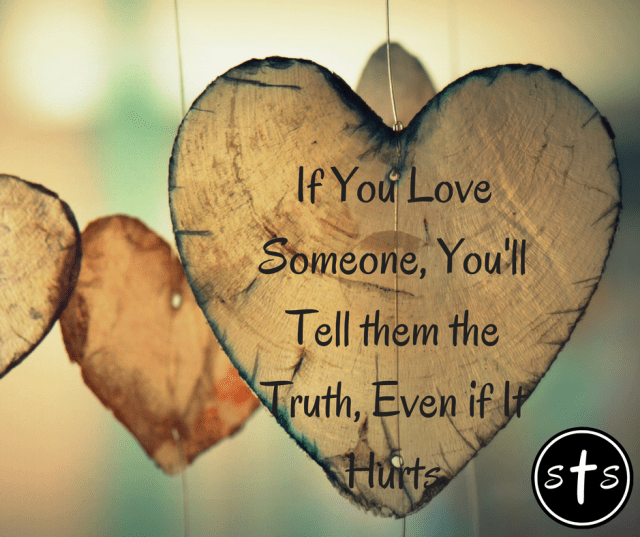 If You Love Someone, You'll Tell them the Truth, Even if It Hurts