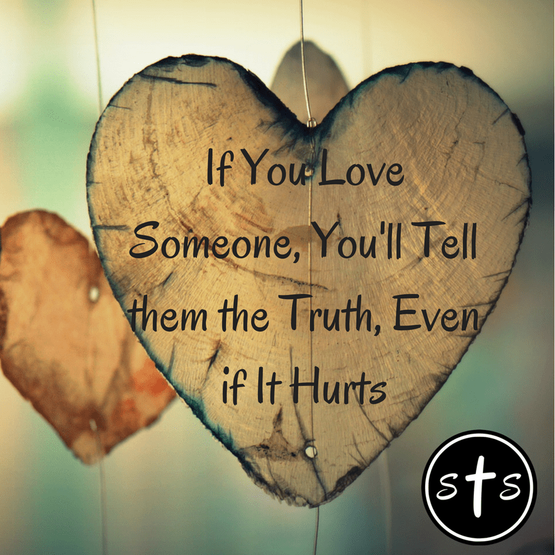 If You Love Someone, You'll Tell them the Truth, Even if It Hurts -  Stumbling Toward Sainthood