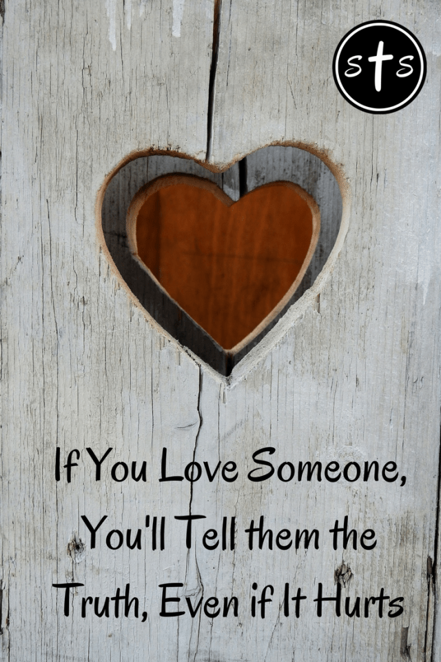 If You Love Someone, You'll Tell them the Truth, Even if It