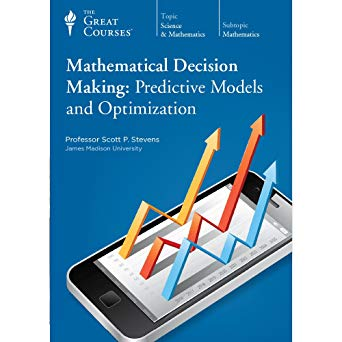 Mathematical Decision Making: Predictive Models and Optimization (Great Courses)