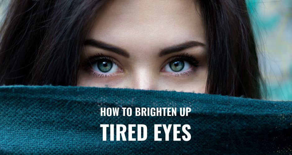 how to brighten up tired eyes