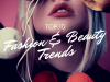 Top 10 Fashion & Beauty Trends