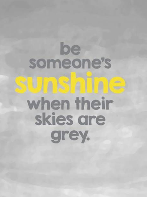 Be Someones Sunshine When Their Skies Are Gray