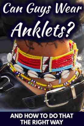 Can Guys Wear Anklets? [and How to Do That the Right Way!]