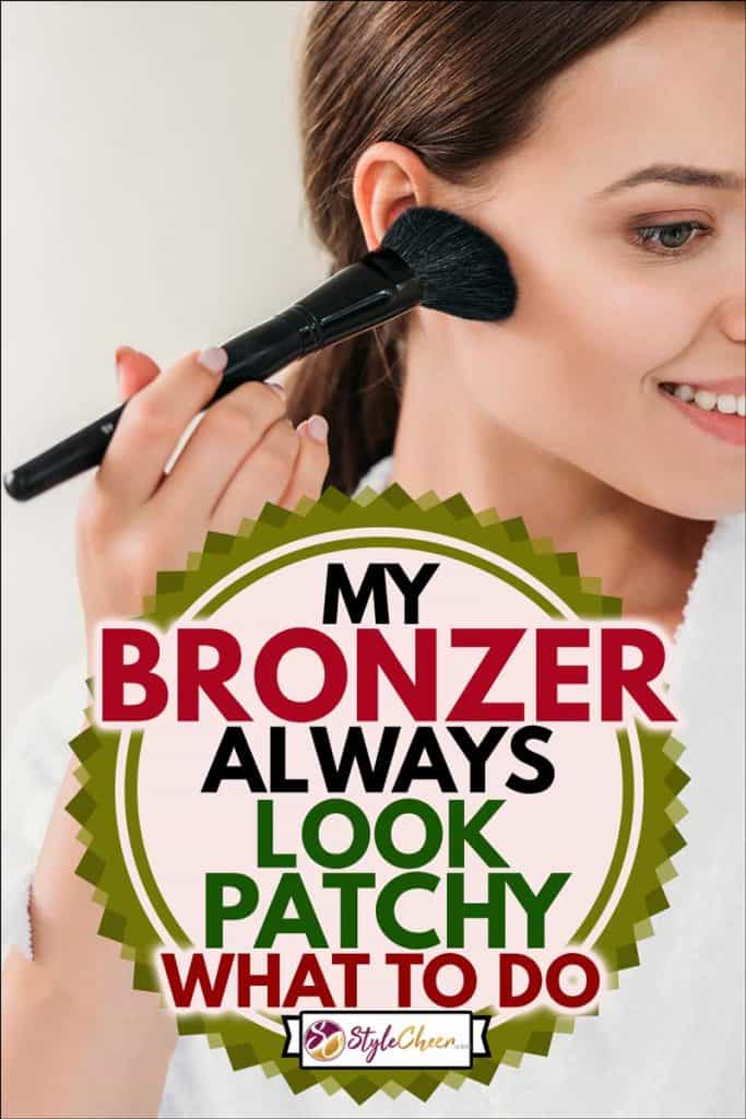 My Bronzer Always Looks Patchy - What To Do? - StyleCheer.com