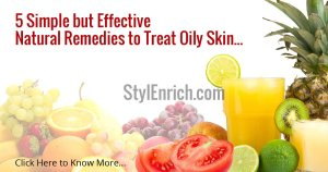 Natural Home Remedies to Treat Your Oily Skin.