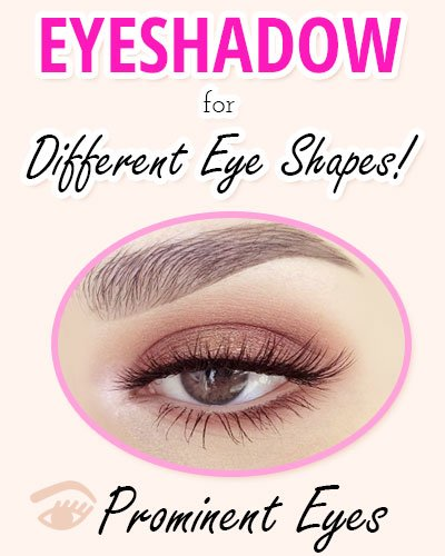 Eyeshadow for Prominent Shaped Eyes