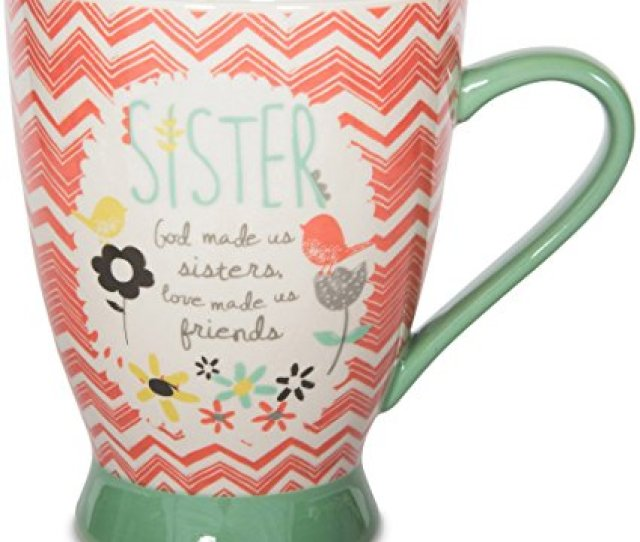 This Ceramic Coffee Or Tea Mug Will Be A Nice Little Birthday Surprise For A Sister Of Yours It Has A Huge Capacity Of  Ounces And Is Also Dishwasher And
