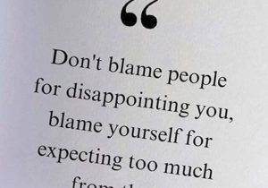 Blame Yourself for Expecting Too Much - Disappointing Quotes & Saying