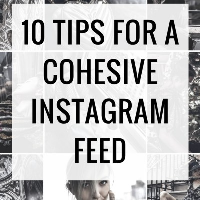 10 Tips For a More Cohesive Instagram Feed