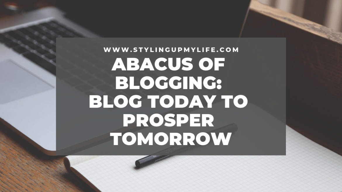 Abacus of blogging: Blog today to prosper tomorrow