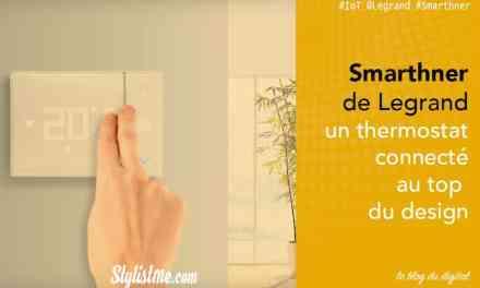 Smarther Legrand test avis du nouveau thermostat connecté
