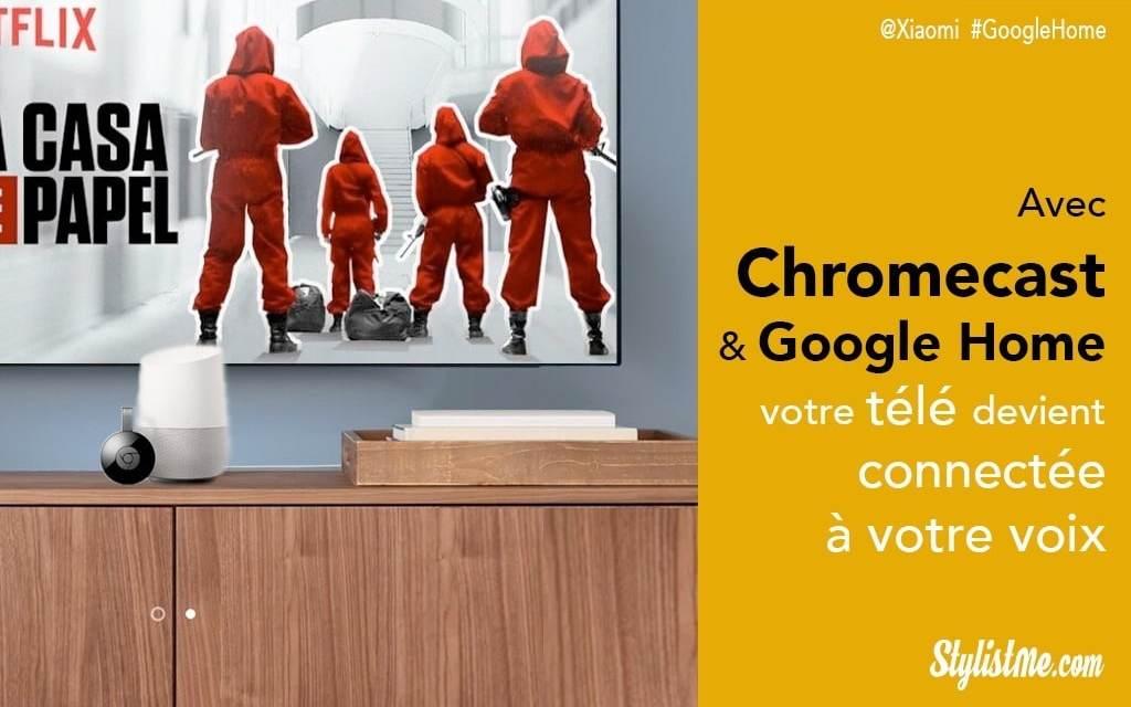 Google Home et Google Chromecast pour connecter votre télé et bien plus