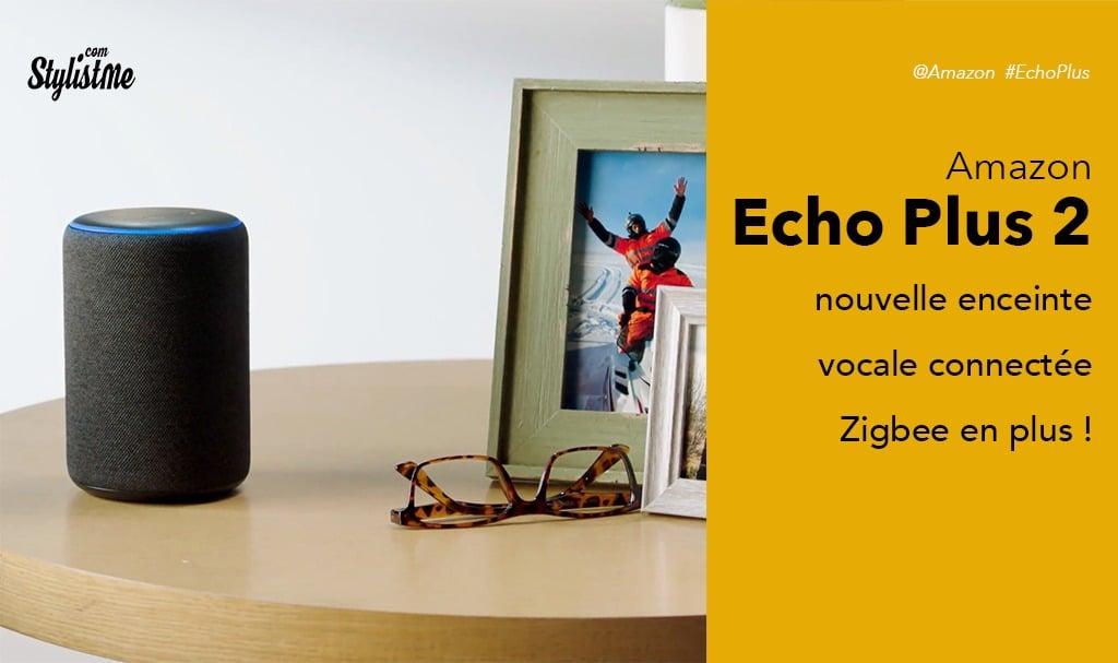 Amazon Echo Plus 2 avis test de l'enceinte vocale avec Alexa