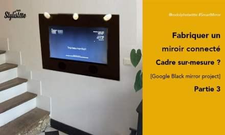 Comment fabriquer un miroir connecté avec Google Assistant [Partie 3]