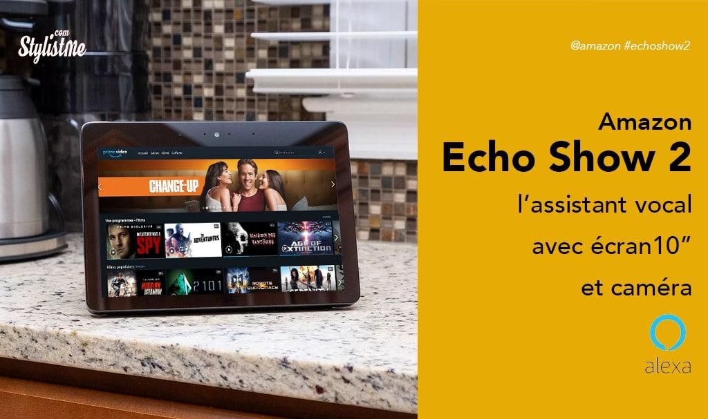Amazon Echo Show 2 prix avis test : écran 2 fois plus grand et des basses