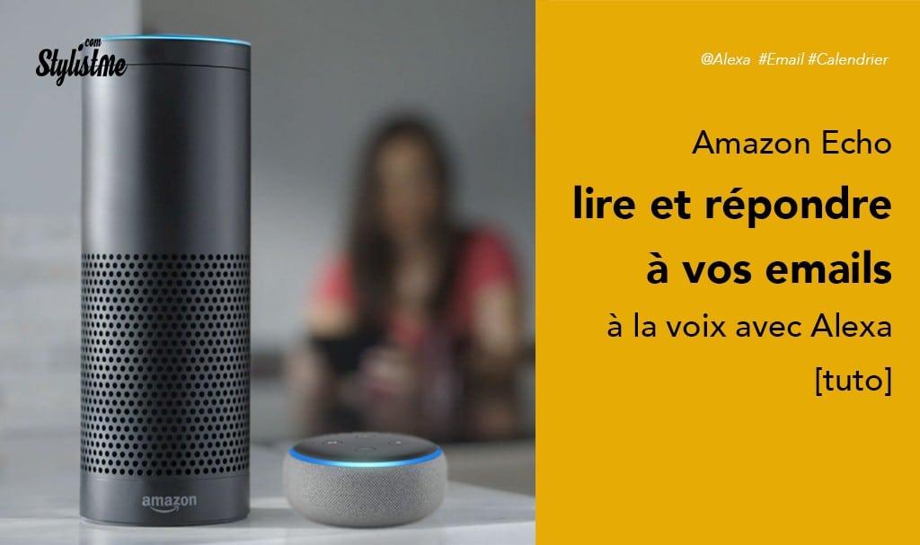 Comment utiliser Alexa pour vos emails : voir, envoyer répondre [Tuto]