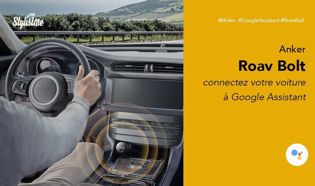 Anker Roav Bolt prix avis test ajoute Google Assistant dans votre voiture