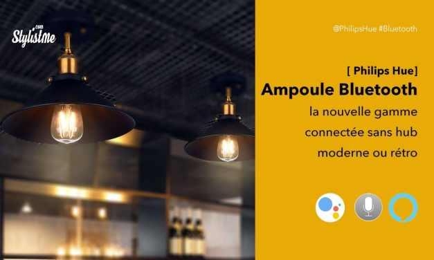 Philips Hue ampoule Bluetooth sans Hub et les nouveautés automne 2019