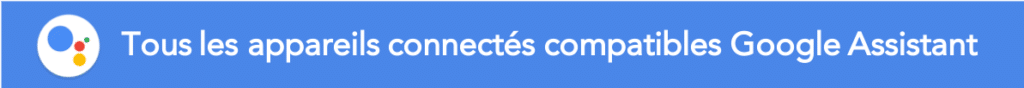 Meilleurs appareils compatibles Google Assistant Google Home