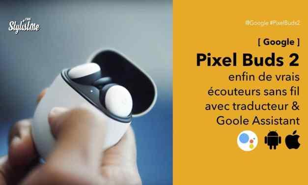 Google Pixel Buds 2 avis prix test : des vrais écouteurs sans fil Bluetooth