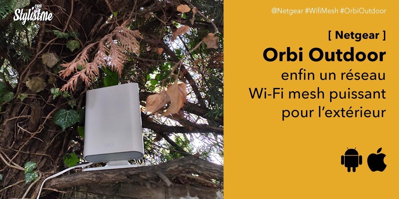 Orbi Outdoor test du réseau Wi-Fi maillé en extérieur Netgear ou répéteur