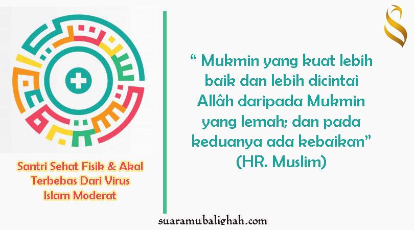 Santri Sehat Fisik Dan Akal, Terbebas Dari Virus Islam Moderat